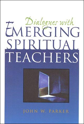 Dialogues With Emerging Spiritual Teachers by John W Parker
