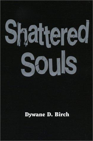 Shattered Souls by Dywane D. Birch