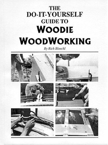 Do it yourself guide to woodie woodworking, by Richard Bloechl
