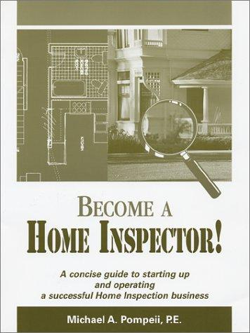 Become A Home Inspector! by Michael A. Pompeii