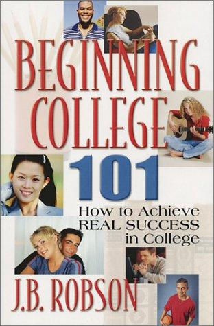 Beginning College 101 by James B. Robson