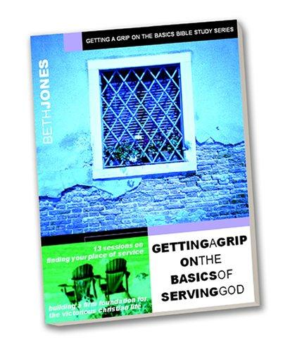 Getting a Grip on the Basics of Serving God (Getting a Grip) by Beth Jones