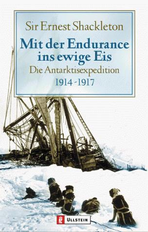 Mit der Endurance ins ewige Eis. Die Antarktisexpedition 1914 - 1917 by Ernest Shackleton