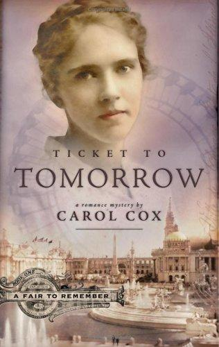 Ticket to Tomorrow (A Fair to Remember Series #1) by Carol Cox