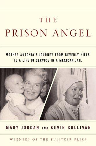 The Prison Angel: Mother Antonia's Journey from Beverly Hills to a Life of Servi