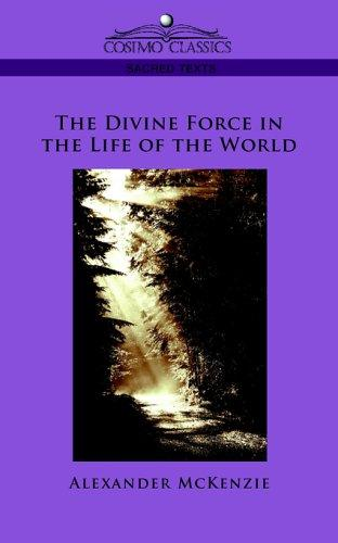 The Divine Force in the Life of the World by Alexander McKenzie
