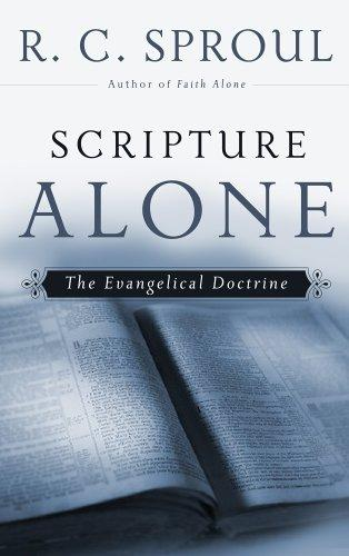 Scripture Alone: Evangelical Doctrine by Sproul, R. C.
