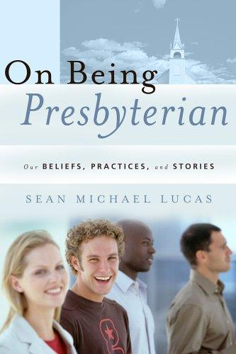 On Being Presbyterian: Our Beliefs, Practices, and Stories by Lucas, Sean Michael
