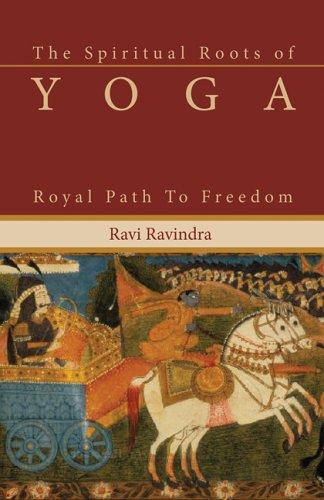 The Spiritual Roots of Yoga by Ravi Ravindra