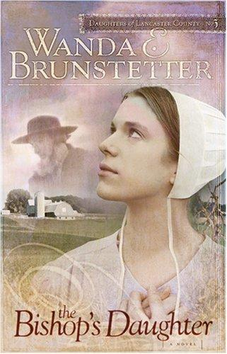 The Bishop's Daughter (Daughters of Lancaster County #3) by Wanda E. Brunstetter
