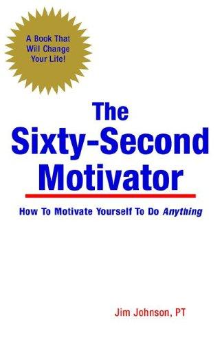 The Sixty-Second Motivator by Jim Johnson