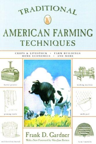 Traditional American Farming Techniques, Second Edition (Traditional) by Frank D. Gardner