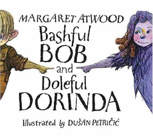 Bashful Bob and Doleful Dorinda by Margaret Atwood