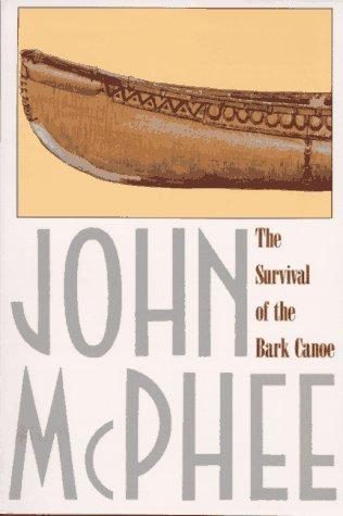 Survival of the Bark Canoe by John McPhee