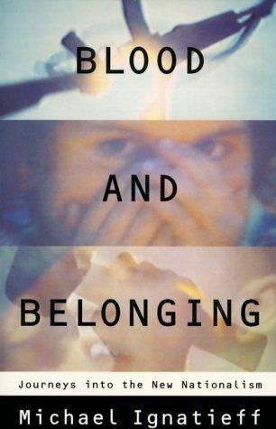 Blood and Belonging by Michael Ignatieff