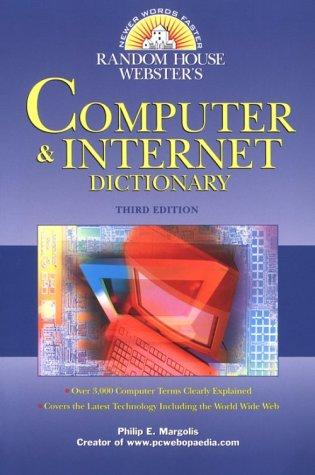 Random House Webster's Computer & Internet Dictionary by Philip E. Margolis