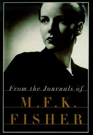 From the journals of M.F.K. Fisher by M. F. K. Fisher