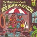 The Berenstain Bears and Too Much Vacation (Berenstain Bears First Time Chapter Books)