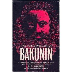 The Political Philosophy of Bakunin by G.P. Maximoff