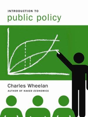 Introduction to Public Policy by Charles J. Wheelan