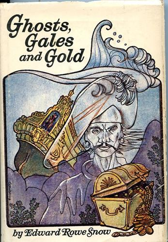 Ghosts, gales and gold by Edward Rowe Snow