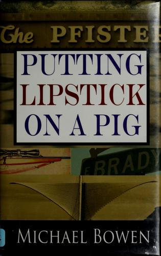 Putting lipstick on a pig by Bowen, Michael