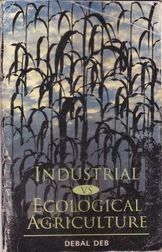 Industrial vs ecological agriculture by Debal Deb