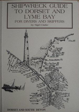 Shipwreck Guide to Dorset and Lyme Bay by Nigel J. Clarke
