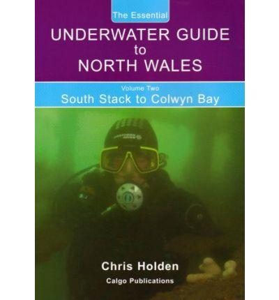 The Essential Underwater Guide to North Wales by Chris Holden