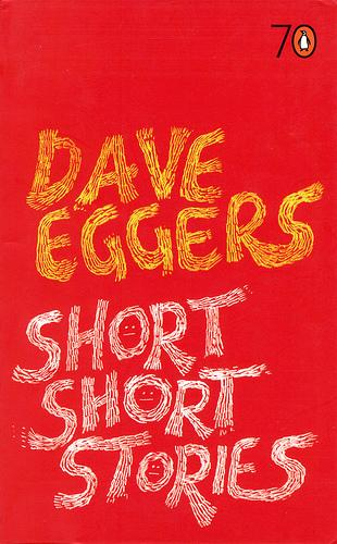 Short Short Stories by Dave Eggers