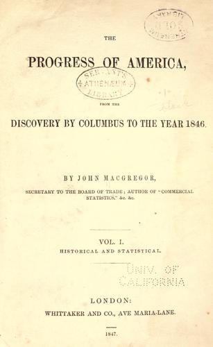 The progress of America, from the discovery by Columbus to the year 1846 by Macgregor, John