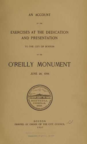 An account of the exercises at the dedication and presentation to the city of Boston of the O'Reilly Monument, June 20, 1896 by Boston (Mass.). City Council