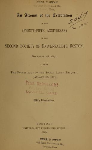 An account of the celebration of the seventy-fifth anniversary of the Second Society of Universalists, Boston, December 18, 1892 by Second Society of Universalists (Boston, Mass.)