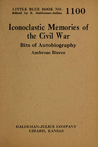 Iconoclastic memories of the Civil War by Ambrose Bierce