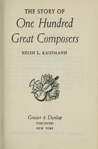 The story of one hundred great composers by Helen Loeb Kaufmann