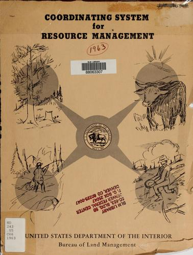 Coordinating system for resource management / U.S. Dept. of the Interior, Bureau of Land Management ; [Roger W. Burwell, Roger F. Dierking, Horace R. McBroom] by Roger F. Dierking