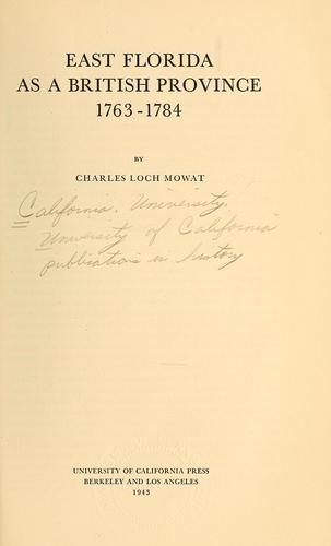 East Florida as a British province, 1763-1784 by Mowat, Charles Loch