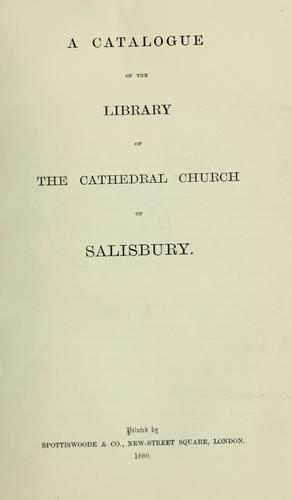 A catalogue of the Library of the Cathedral Church of Salisbury by Salisbury, England. Cathedral library
