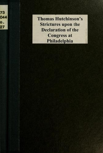 Thomas Hutchinson's strictures upon the Declaration of the Congress at Philadelphia by Hutchinson, Thomas