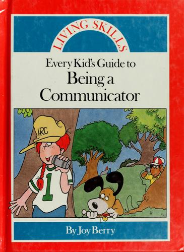 Every kid's guide to being a communicator by Joy Wilt Berry