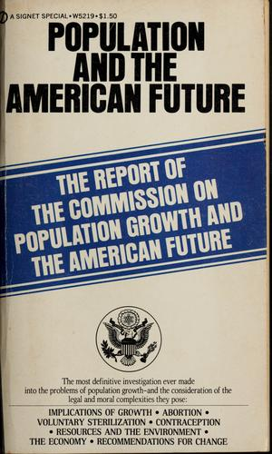 Population and the American future by United States. Commission on Population Growth and the American Future., United States. Commission on Population Growth and the American Future
