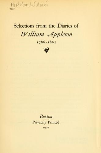 Selections from the diaries of William Appleton, 1786-1862 by William Appleton