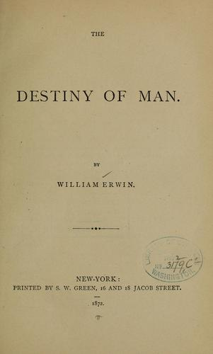 The destiny of man by William Erwin