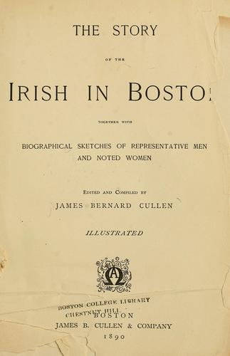 The story of the Irish in Boston by James Bernard Cullen