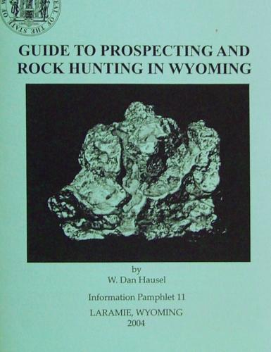 Guide to Prospecting and Rock Hunting in Wyoming by W. Dan Hausel
