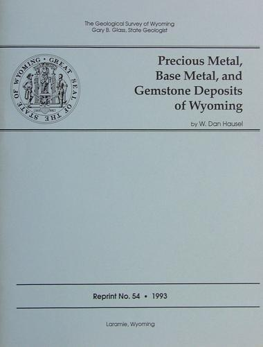 Precious Metal, Base Metal, and Gemstone Deposits of Wyoming by W. Dan Hausel