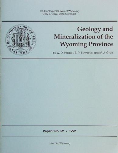Geology and Mineralization of the Wyoming Province by W. Dan Hausel, B.R. Edwards