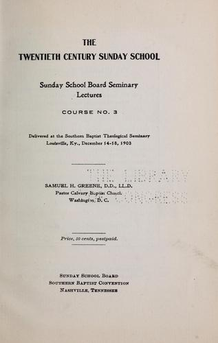 The twentieth century Sunday school by Samuel Harrison Greene