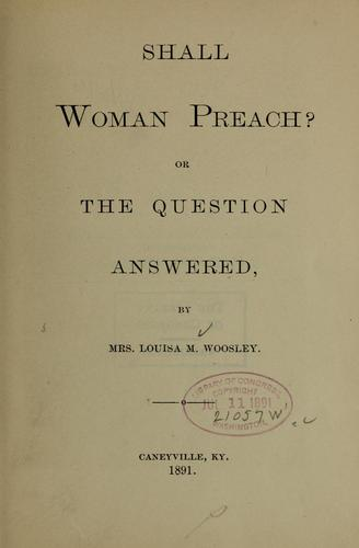Shall woman preach? by Louisa M. Woosley