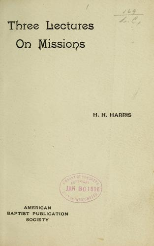 Three lectures on missions by H. H. Harris